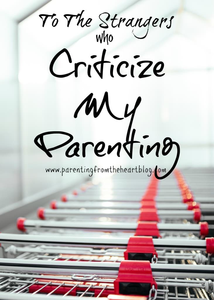 I wish I had thicker skin. I do. But when complete strangers criticize my parenting, I'm left rattled. Here is my plan for the next time I'm criticized by a perfect stranger