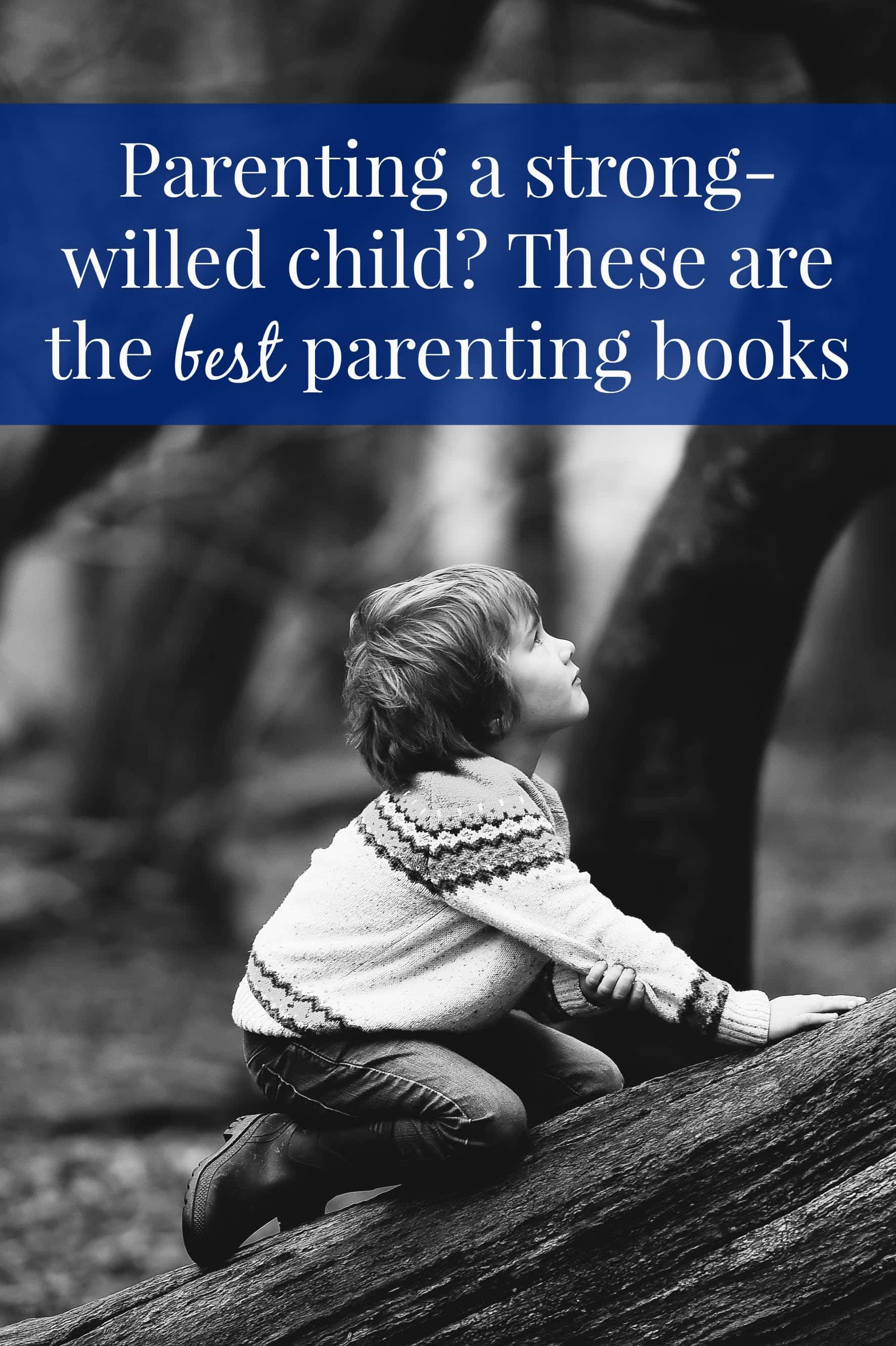 Because parenting a strong-willed child is so dynamic and challenging, parents need comprehensive ways to effectively parent. Articles with simple solutions aren't enough for such bright children that are prone to power struggles. Find the best parenting books for parenting strong-willed children while maintaining their spirit. #parenting #strongwilledchild #parentingtips #parentinghacks #parentingbooks #positiveparenting #positivediscipline #momlife