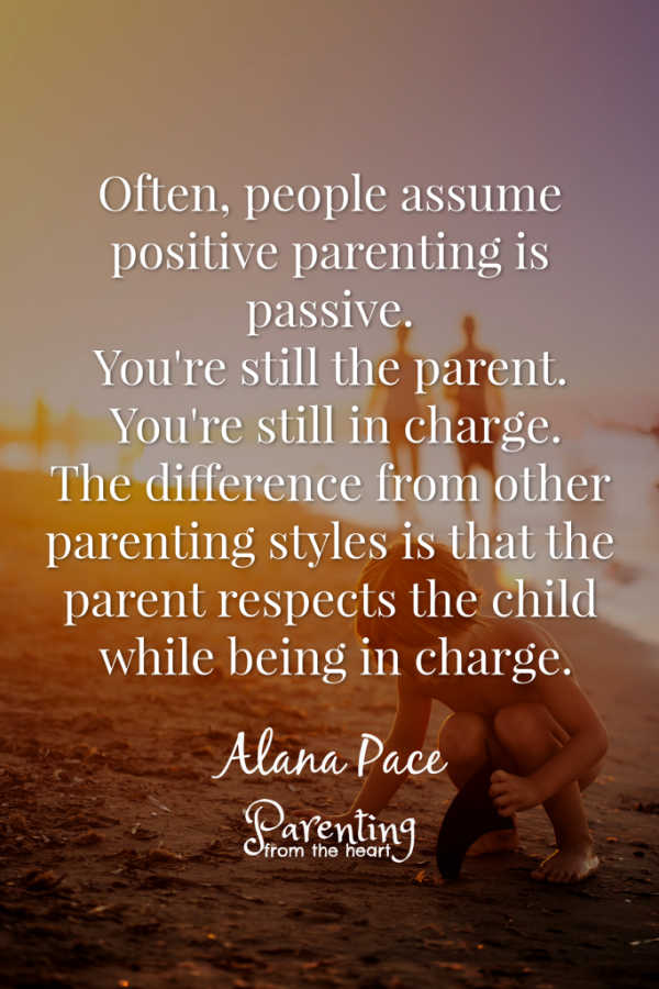 A common misconception about positive parenting is that it is passive. You are still the parent. You are still the one in charge. The only difference from other parenting styles is that you demonstrate respect for the child while being in charge. #positiveparenting #positivediscipline #parentingfromtheheart